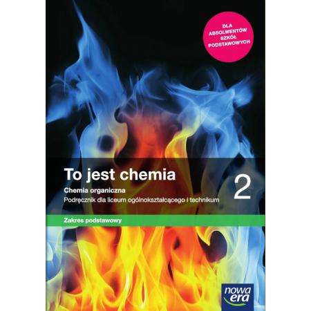 To jest chemia 2. Chemia organiczna. Podręcznik dla liceum ogólnokształcącego i technikum. Zakres podstawowy. Dla absolwentów szkół podstawowych