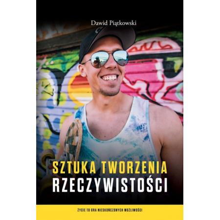 c3e0ba7f4d832a Sztuka tworzenia rzeczywistości (Dawid Piątkowki) książka w księgarni  TaniaKsiazka.pl
