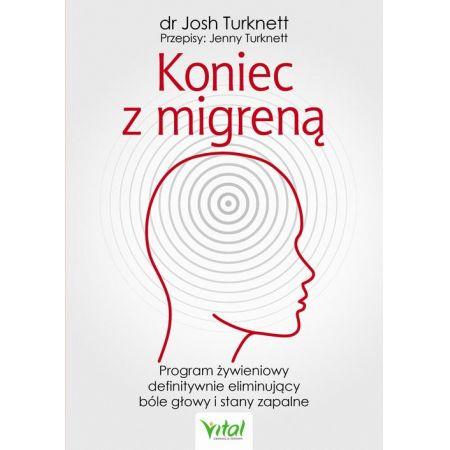 Koniec z migreną. Program żywieniowy definitywnie eliminujący bóle głowy i stany zapalne