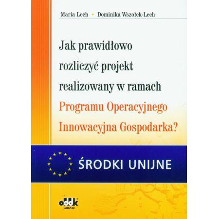 Jak prawidłowo rozliczyć projekt realizowany w ramach Programu Operacyjnego Innowacyjna Gospodarka?