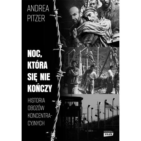 Noc, która się nie kończy. Historia obozów koncentracyjnych