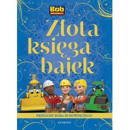 Przygody Boba Budowniczego. Złota księga bajek