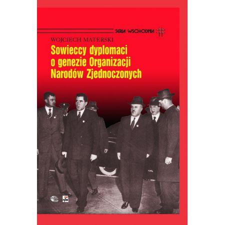 Sowieccy dyplomaci o genezie Organizacji Narodów Zjednoczonych
