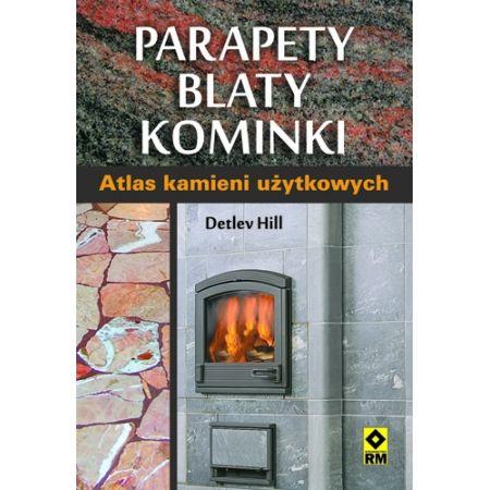 Parapety blaty kominki Atlas kamieni użytkowych