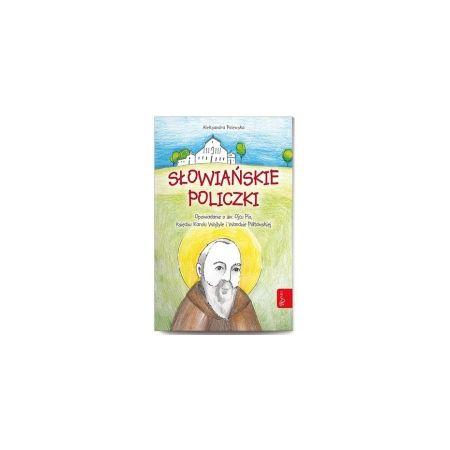 Słowiańskie policzki. Opowiadanie o św. Ojcu Pio, Księdzu Karolu Wojtyle i Wandzie Półtawskiej