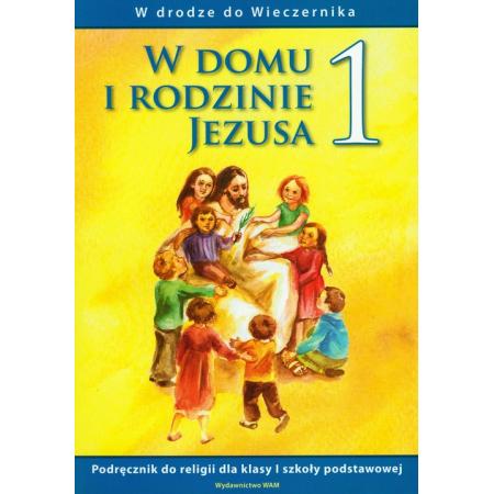 W drodze do wieczernika. Klasa 1. W domu i rodzinie Jezusa. Podręcznik