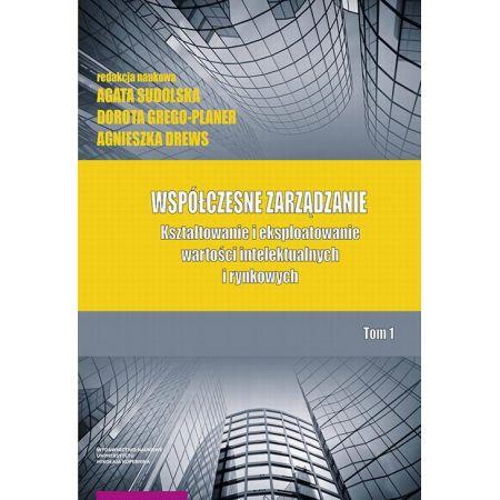 Współczesne zarządzanie. Kształtowanie i eksploatowanie wartości intelektualnych i rynkowych. Tom 1
