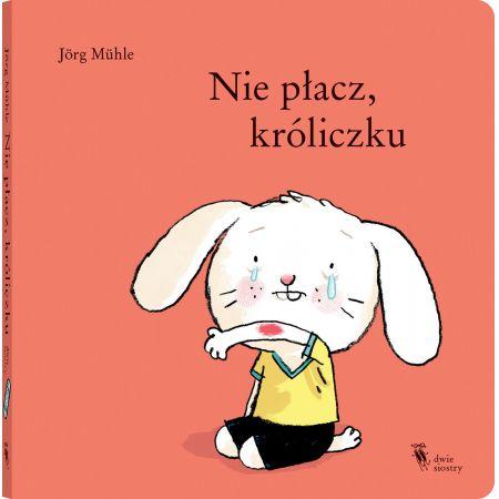 Nie płacz, króliczku