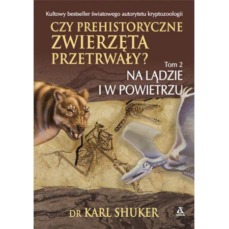 Czy prehistoryczne zwierzęta przerwały? Tom 2. Na lądzie i w powietrzu