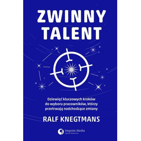 Zwinny talent. Dziewięć kluczowych zasad wyboru pracowników, którzy przetrwają  nadchodzące zmiany