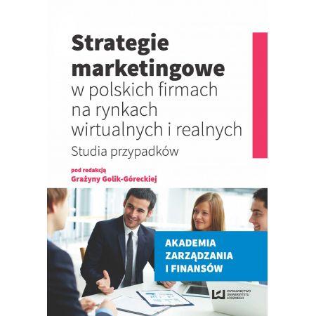 Strategie marketingowe w polskich firmach na rynkach wirtualnych i realnych