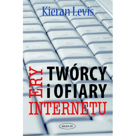 Twórcy i ofiary ery internetu - Kieran Levis