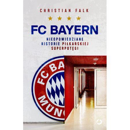 FC Bayern. Nieopowiedziane historie piłkarskiej superpotęgi