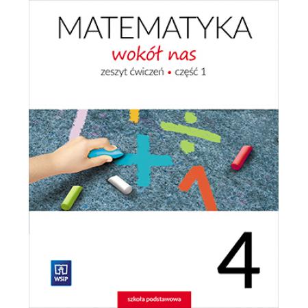 Matematyka wokół nas. Klasa 4. Zeszyt ćwiczeń Część 1. Szkoła podstawowa