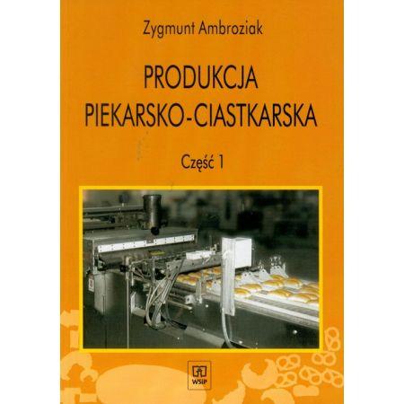 Produkcja piekarsko - ciastkarska. Podręcznik cz.1