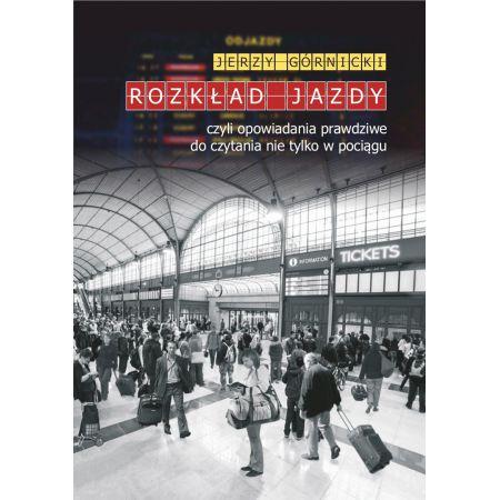 Rozkład jazdy czyli opowiadania prawdziwe do czytania nie tylko w pociągu