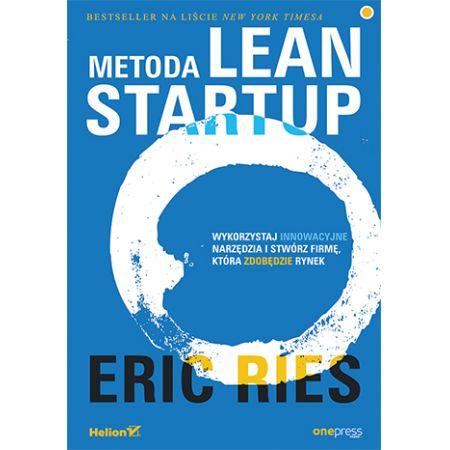 Metoda lean startup wykorzystaj innowacyjne narzędzia i stwórz firmę która zdobędzie rynek