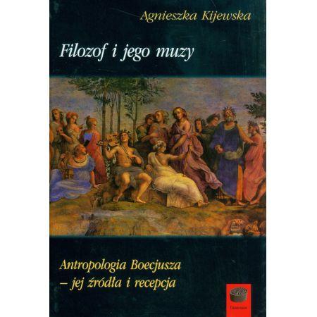 Filozof i jego muzy Antropologia Boecjusza jej źródła i recepcja