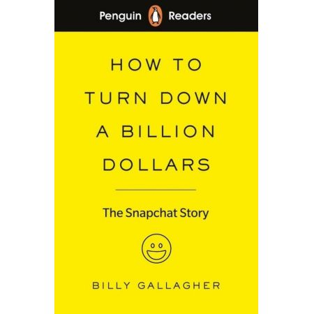 Penguin Readers Level 2 How to Turn Down a Billion Dollars. The Snapchat Story