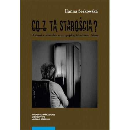 Co z tą starością? O starości i chorobie w europejskiej literaturze i filmie