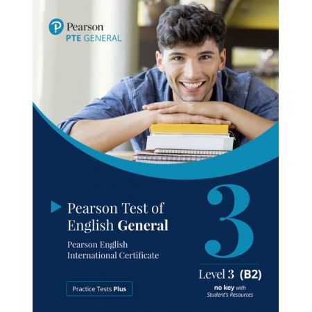 Practice Tests Plus. PTE General Level 3 (B2) no key with Student's Resources