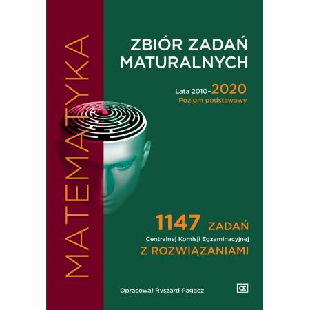 Matematyka. Zbiór zadań maturalnych. Lata 2010-2020. Poziom podstawowy. 1147 zadań CKE z rozwiązaniami