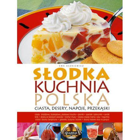 Słodka Kuchnia Polska Ciasta Desery Napoje