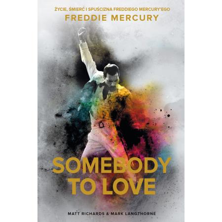 Somebody to Love. Życie, śmierć i spuścizna Freddiego Mercury'ego