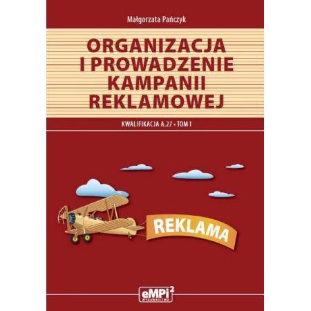 Organizacja i prowadzenie kampanii reklamowej, tom I. Materiały edukacyjne do kwalifikacji A.27