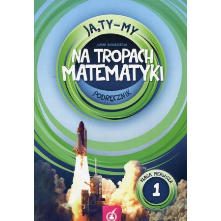 Ja, Ty-My. Klasa 1. Na tropach matematyki. Podręcznik. Część 1