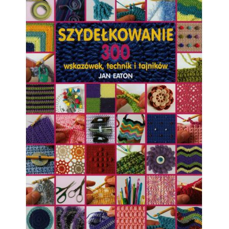 008a9cc1762860 Szydełkowanie. 300 wskazówek, technik i tajników (Jan Eaton) książka ...