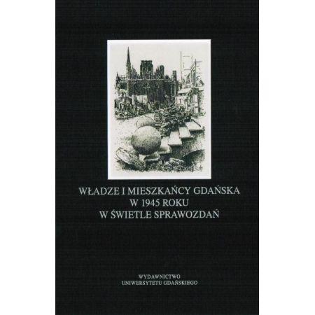 Władze i mieszkańcy Gdańska w 1945 roku w świetle sprawozdań