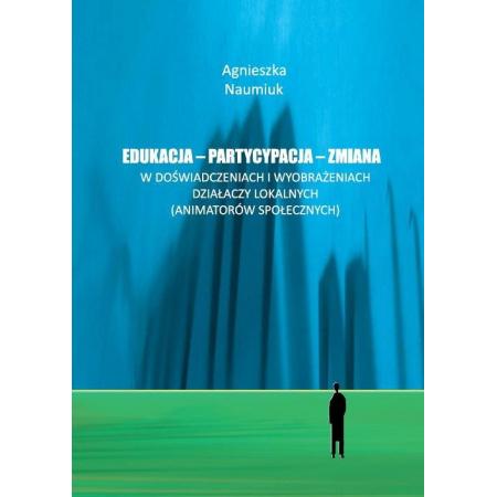 Edukacja - partycypacja - zmiana w doświadczeniach i wyobrażeniach działaczy lokalnych