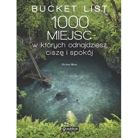 Bucket List. 1000 miejsc, w których odnajdziesz ciszę i spokój