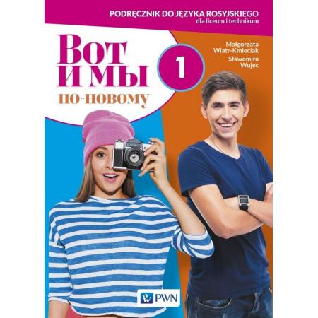 Wot i my. Po nowomu 1. Podręcznik do języka rosyjskiego dla liceum i technikum