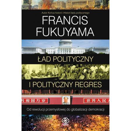 Ład polityczny i polityczny regres. Tom 2. Od rewolucji przemysłowej do globalizacji demokracji