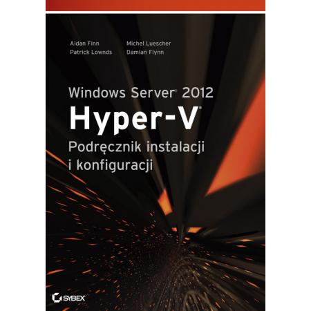 Windows Server 2012 Hyper-V. Podręcznik instalacji