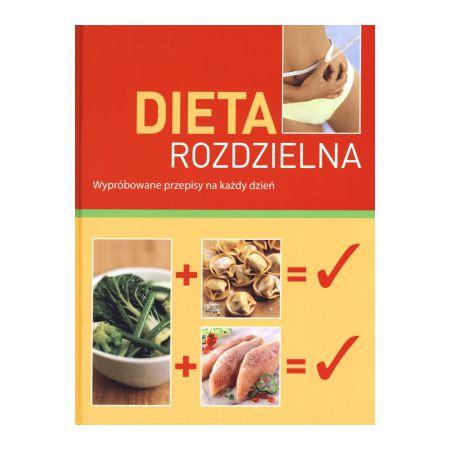 Dieta Rozdzielna Wyprobowane Przepisy Na Kazdy Dzien