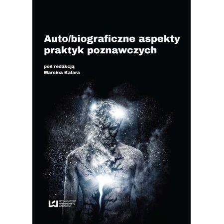 Auto/biograficzne aspekty praktyk poznawczych
