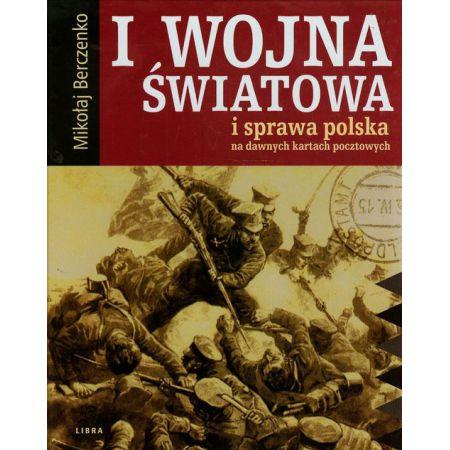 I wojna światowa i sprawa polska na dawnych kartach pocztowych