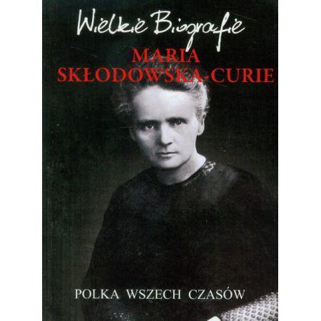 Wielkie biografie. Maria Skłodowska - Curie