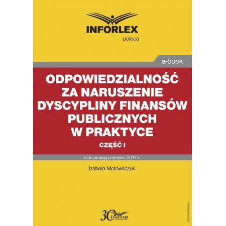 Odpowiedzialność za naruszenie dyscypliny finansów publicznych w praktyce - część I