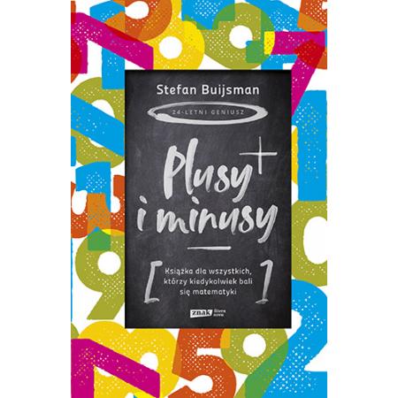 Plusy i minusy. Książka dla wszystkich, którzy kiedykolwiek bali się matematyki