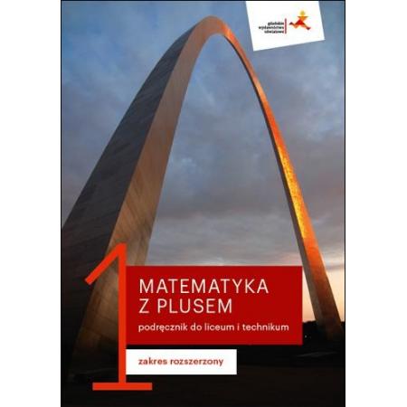 Matematyka z plusem 1. Podręcznik do liceum i technikum. Zakres rozszerzony