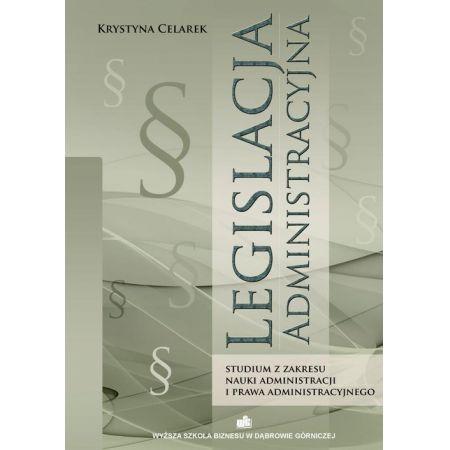Legislacja administracyjna. Studium z zakresu nauki administracji i prawa administracyjnego