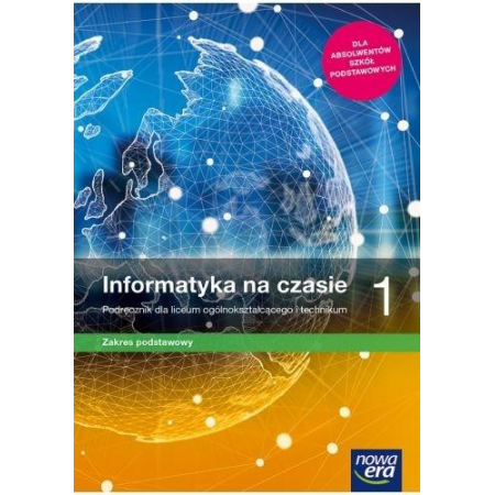 Informatyka na czasie 1. Podręcznik dla liceum i technikum. Zakres podstawowy