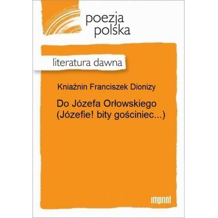Do Józefa Orłowskiego (Józefie! bity gościniec...)