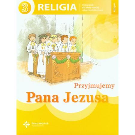 Przyjmujemy Pana Jezusa. Podręcznik do religii do klasy 3 szkoły podstawowej