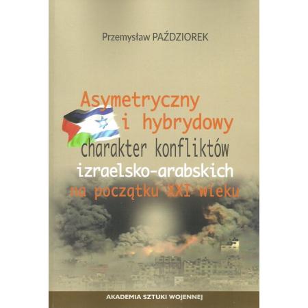 Asymetryczny i hybrydowy charakter konfliktów izraelsko-arabskich na początku XXI wieku