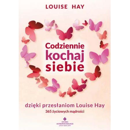 Codziennie kochaj siebie dzięki przesłaniom Louise Hay. 365 życiowych mądrości